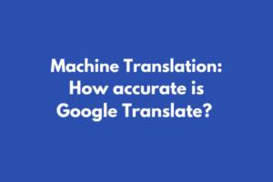 Machine Translation: How Accurate is Google Translate?