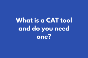 What is a CAT tool - and do you need one?