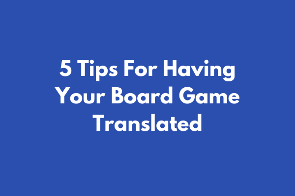 5 Tips For Having Your Board Game Translated